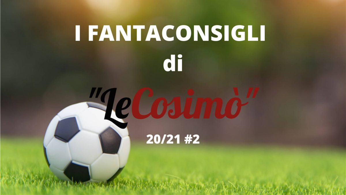 I Fantaconsigli di LeCosimò 20/21 #2