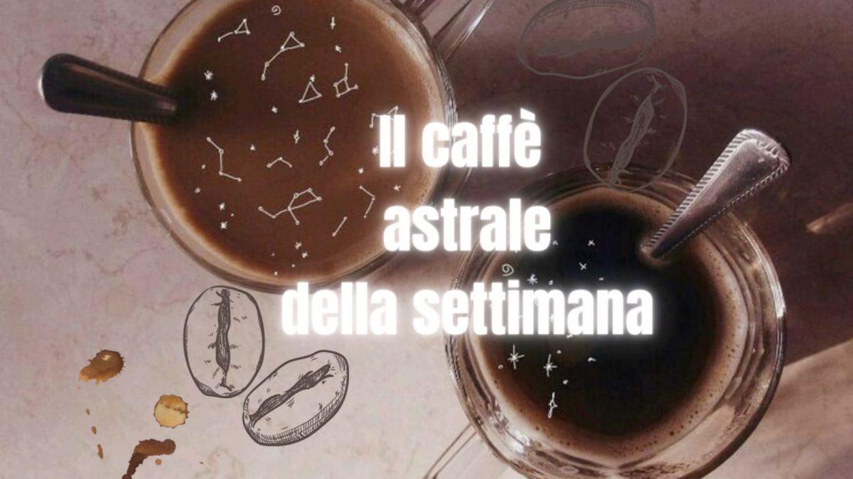 Il caffè astrale della settimana